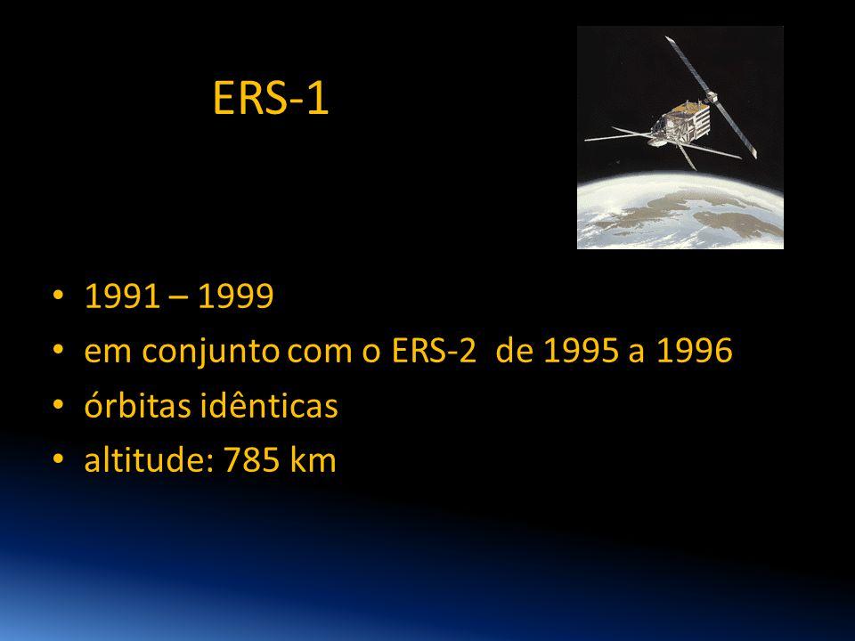 ERS-1 1991 – 1999 em conjunto com o ERS-2 de 1995 a 1996