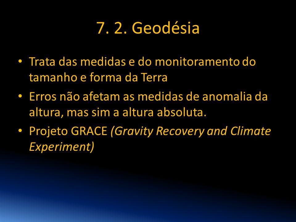 7. 2. Geodésia Trata das medidas e do monitoramento do tamanho e forma da Terra.