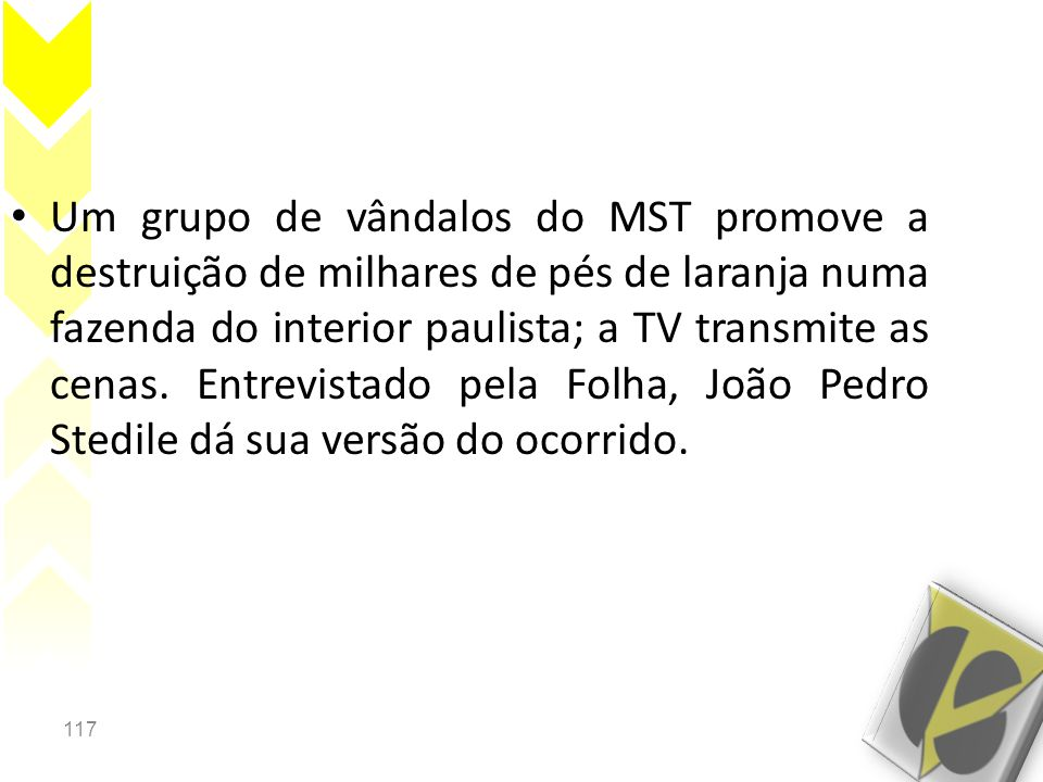Um grupo de vândalos do MST promove a destruição de milhares de pés de laranja numa fazenda do interior paulista; a TV transmite as cenas.