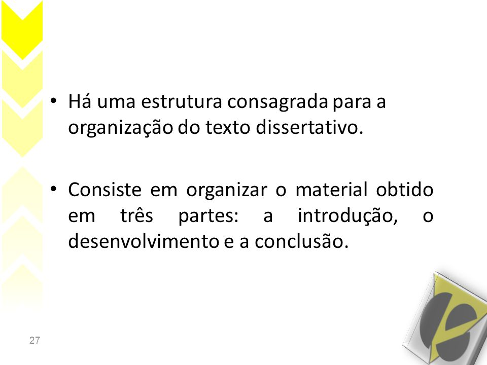 Há uma estrutura consagrada para a organização do texto dissertativo.