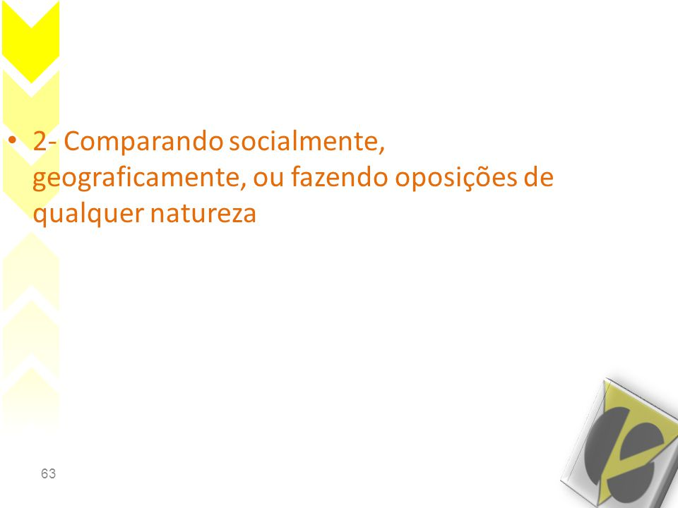 2- Comparando socialmente, geograficamente, ou fazendo oposições de qualquer natureza