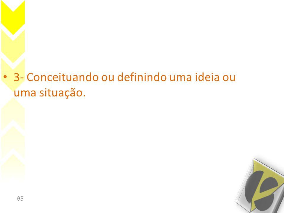3- Conceituando ou definindo uma ideia ou uma situação.