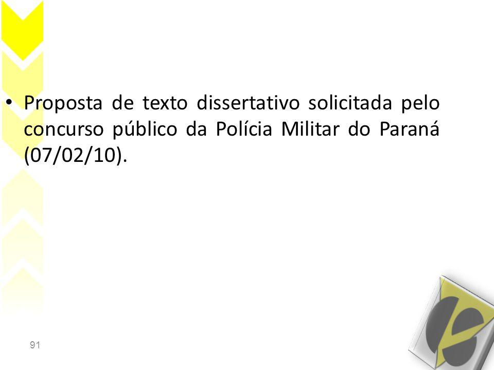 Proposta de texto dissertativo solicitada pelo concurso público da Polícia Militar do Paraná (07/02/10).