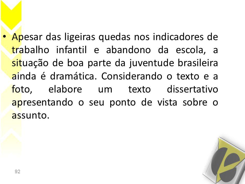 Apesar das ligeiras quedas nos indicadores de trabalho infantil e abandono da escola, a situação de boa parte da juventude brasileira ainda é dramática.