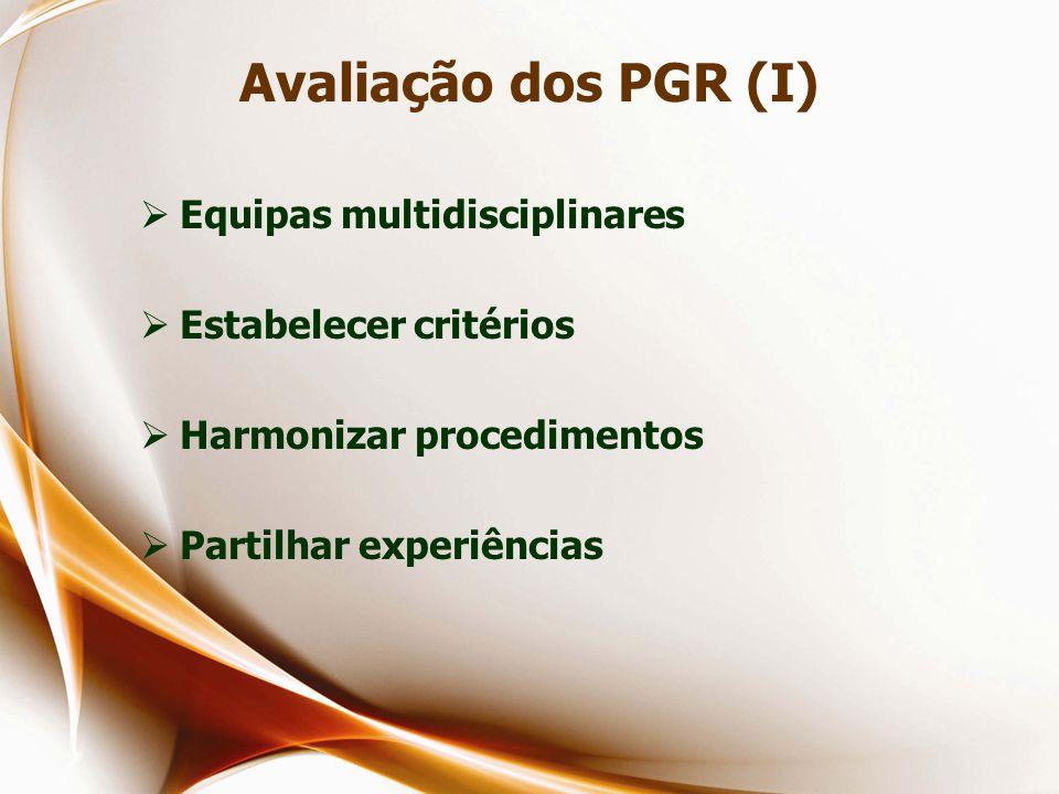 Avaliação dos PGR (I) Equipas multidisciplinares Estabelecer critérios