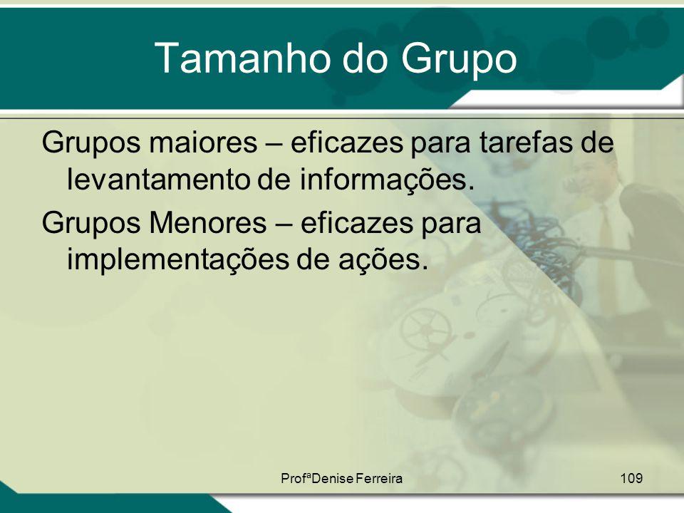 Tamanho do Grupo Grupos maiores – eficazes para tarefas de levantamento de informações. Grupos Menores – eficazes para implementações de ações.