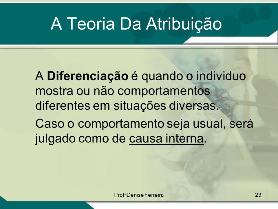 A Teoria Da Atribuição A Diferenciação é quando o individuo mostra ou não comportamentos diferentes em situações diversas.