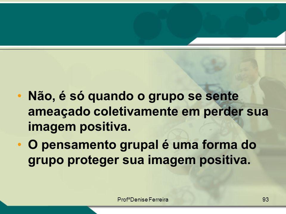 O pensamento grupal é uma forma do grupo proteger sua imagem positiva.