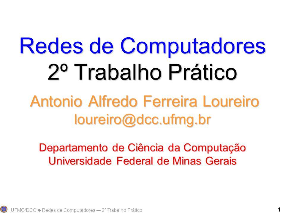 Redes de Computadores 2º Trabalho Prático Antonio Alfredo Ferreira Loureiro loureiro@dcc.ufmg.br Departamento de Ciência da Computação Universidade Federal de Minas Gerais