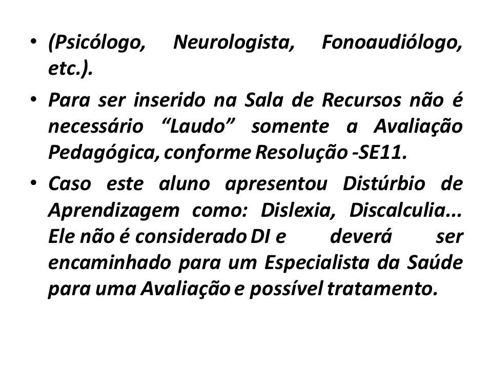 (Psicólogo, Neurologista, Fonoaudiólogo, etc.).