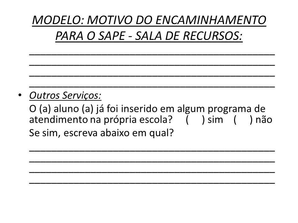 MODELO: MOTIVO DO ENCAMINHAMENTO PARA O SAPE - SALA DE RECURSOS: