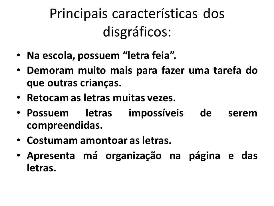 Principais características dos disgráficos:
