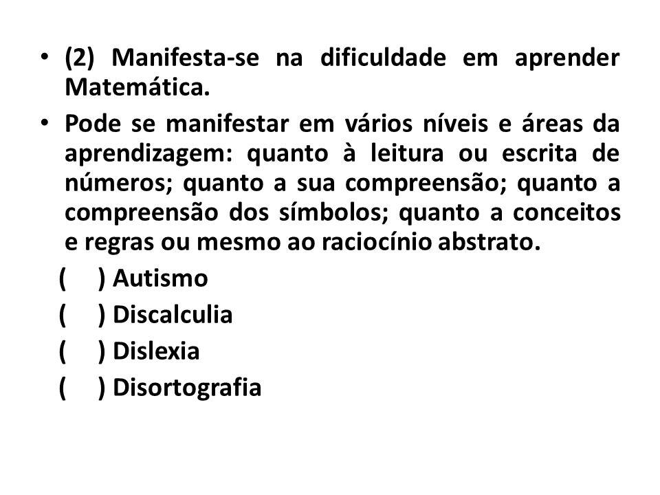 (2) Manifesta-se na dificuldade em aprender Matemática.
