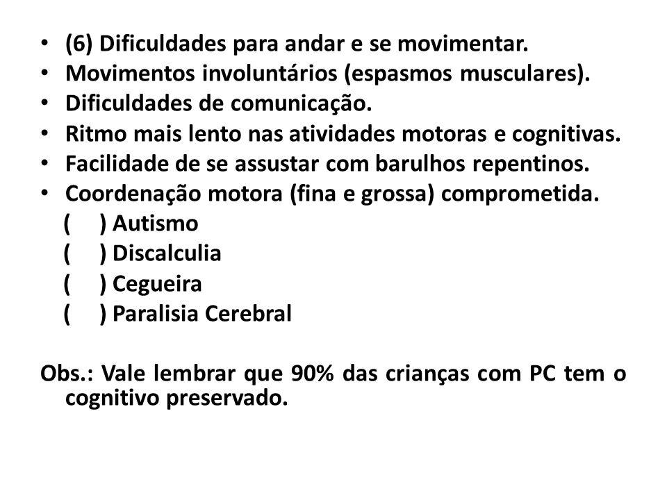 (6) Dificuldades para andar e se movimentar.