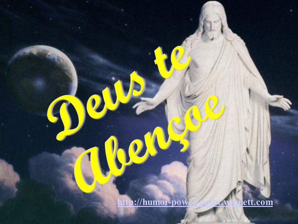Deus te Abençoe http://humor-power-point.wmnett.com