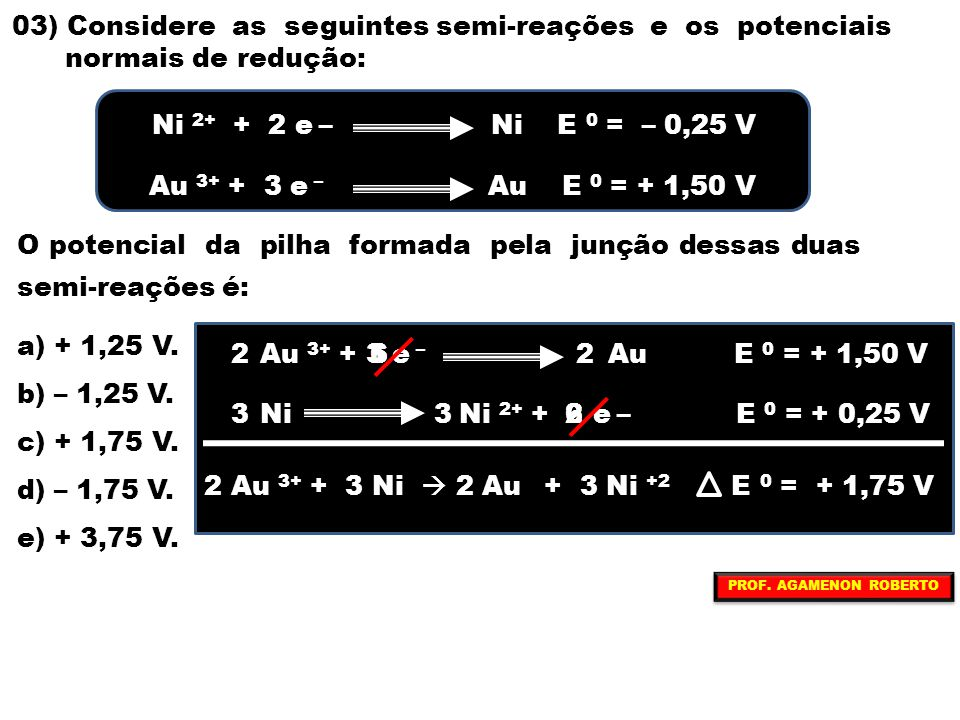 03) Considere as seguintes semi-reações e os potenciais