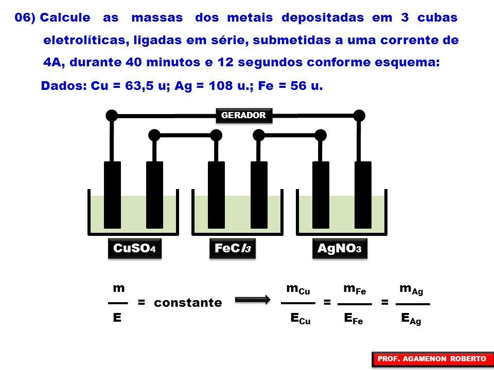 06) Calcule as massas dos metais depositadas em 3 cubas