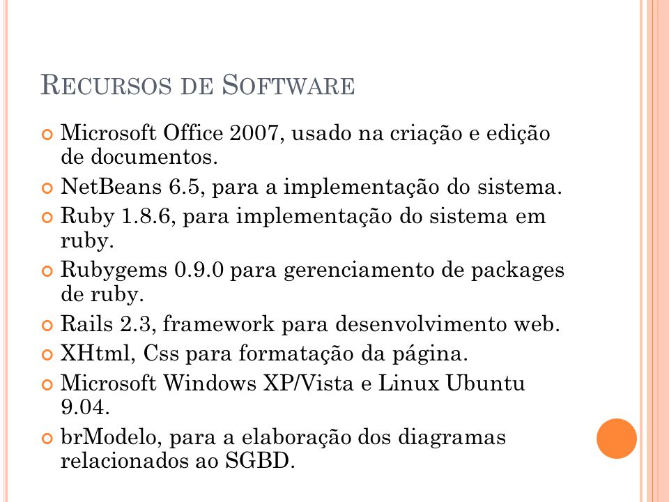 Recursos de Software Microsoft Office 2007, usado na criação e edição de documentos. NetBeans 6.5, para a implementação do sistema.