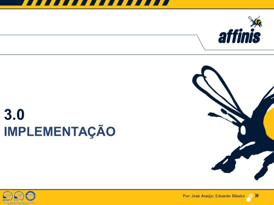 3.0 IMPLEMENTAÇÃO Por: José Araújo; Eduardo Ribeiro
