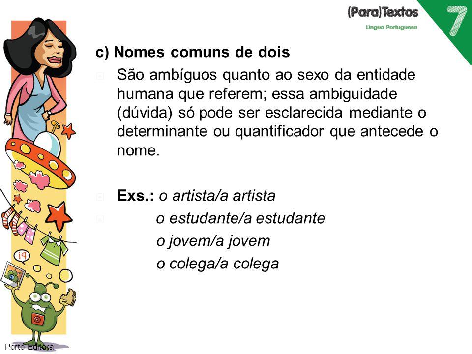 Exs.: o artista/a artista o estudante/a estudante o jovem/a jovem