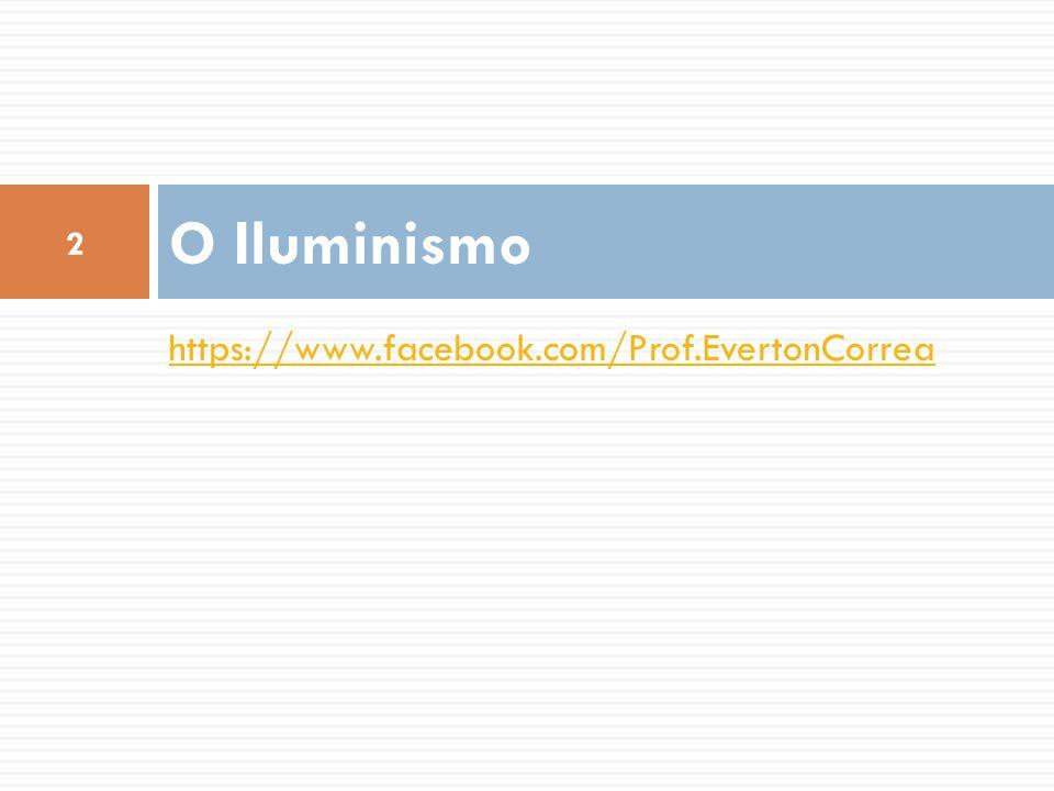 O Iluminismo https://www.facebook.com/Prof.EvertonCorrea