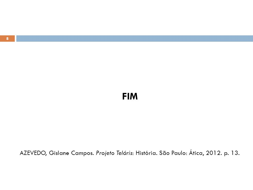 FIM AZEVEDO, Gislane Campos. Projeto Teláris: História. São Paulo: Ática, 2012. p. 13.