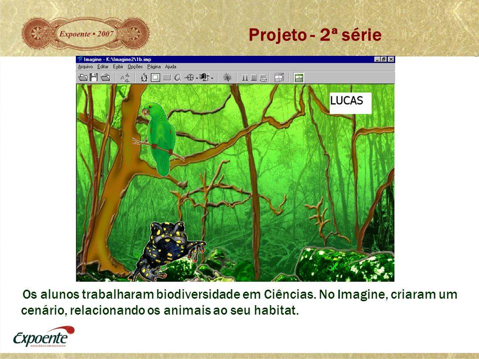 Projeto - 2ª série Os alunos trabalharam biodiversidade em Ciências.