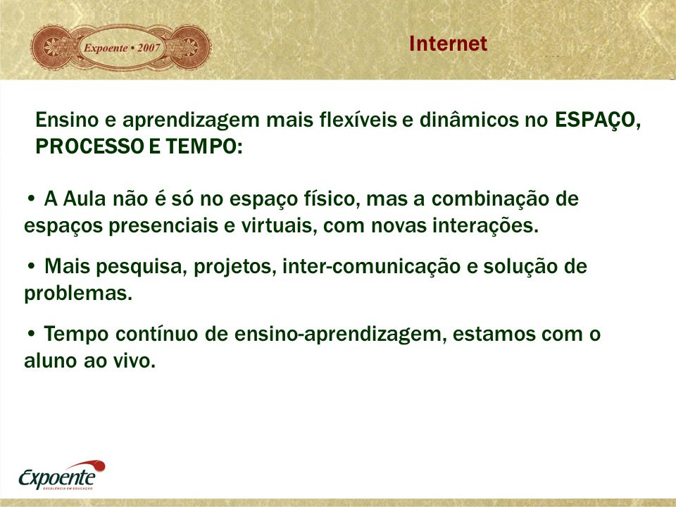 Internet Ensino e aprendizagem mais flexíveis e dinâmicos no ESPAÇO, PROCESSO E TEMPO: