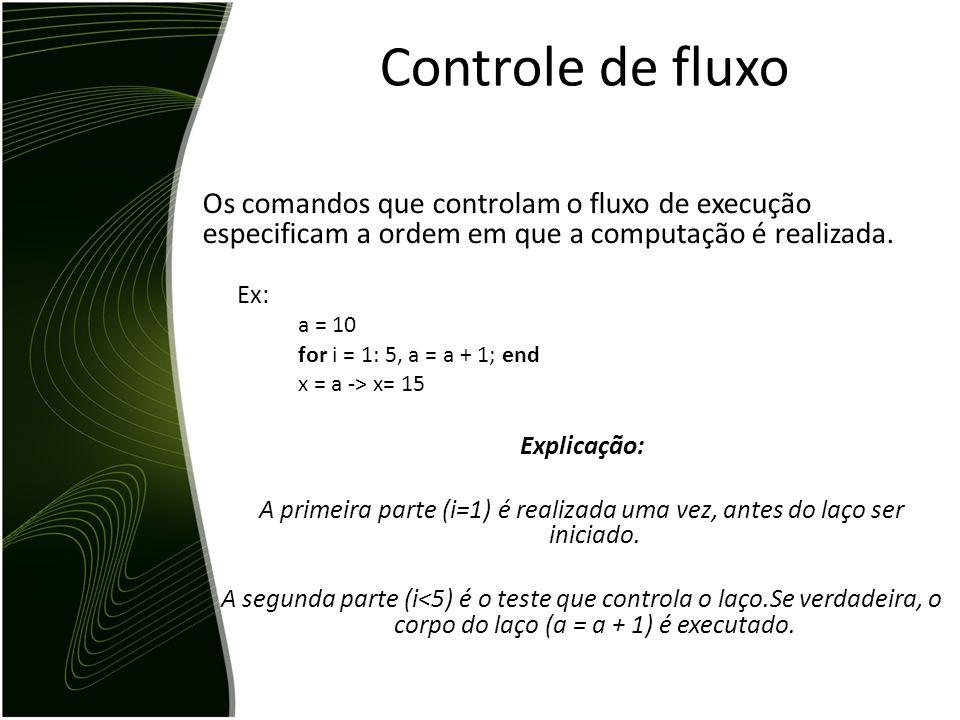 Controle de fluxo Os comandos que controlam o fluxo de execução especificam a ordem em que a computação é realizada.