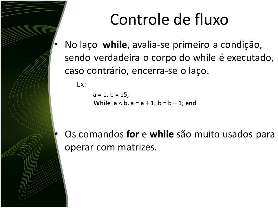 Controle de fluxo No laço while, avalia-se primeiro a condição, sendo verdadeira o corpo do while é executado, caso contrário, encerra-se o laço.