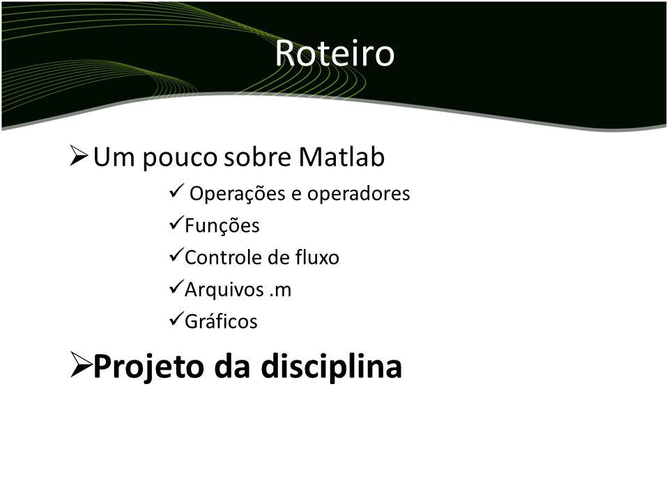 Roteiro Projeto da disciplina Um pouco sobre Matlab