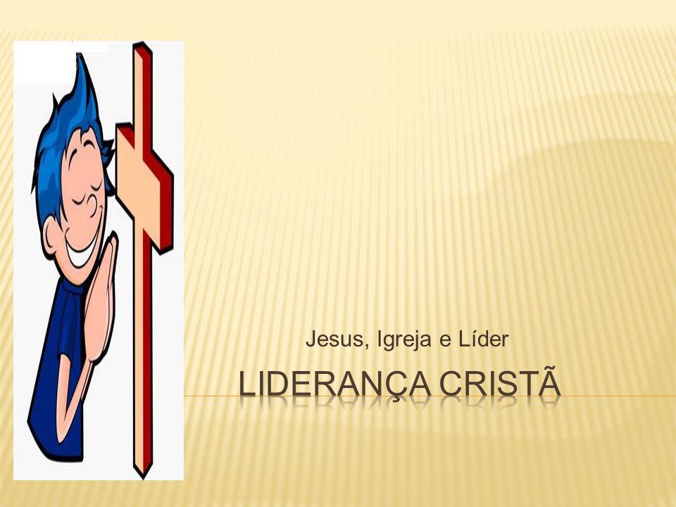 Jesus, Igreja e Líder Liderança Cristã