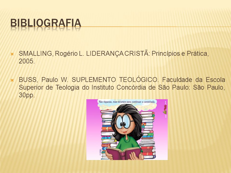 Bibliografia SMALLING, Rogério L. LIDERANÇA CRISTÃ: Princípios e Prática, 2005.