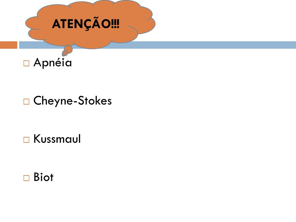 ATENÇÃO!!! Apnéia Cheyne-Stokes Kussmaul Biot