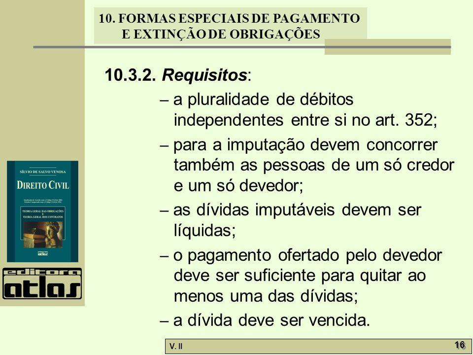 10.3.2. Requisitos: – a pluralidade de débitos independentes entre si no art. 352;