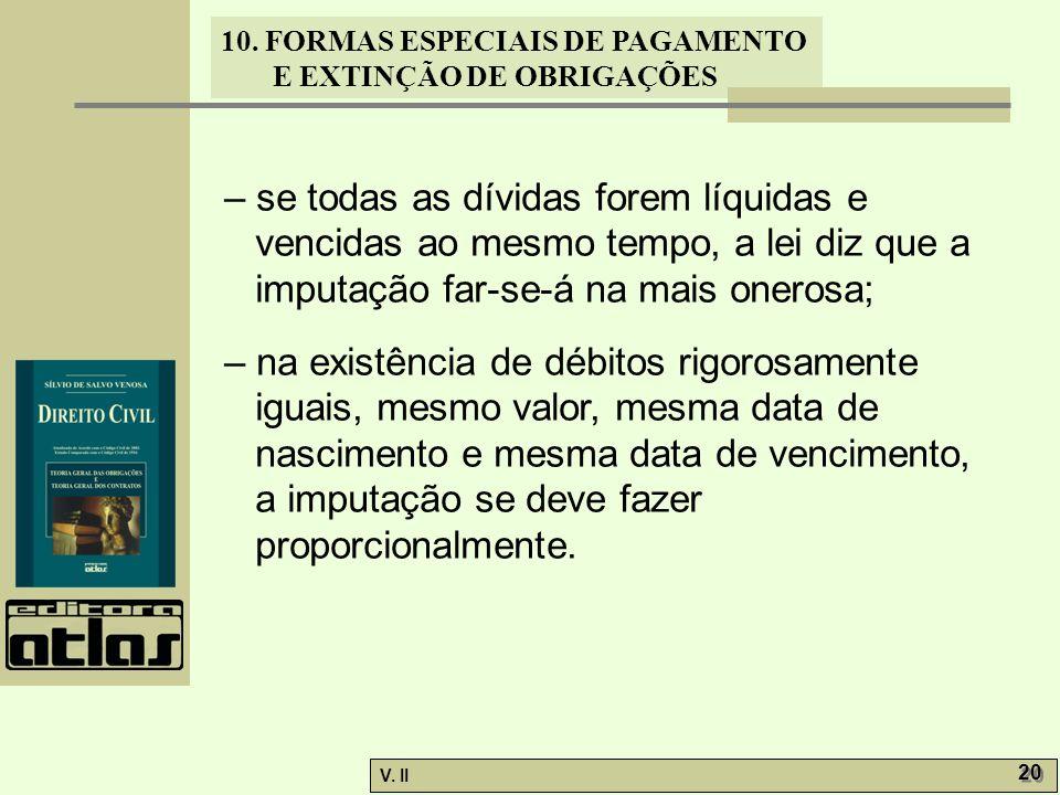 – se todas as dívidas forem líquidas e vencidas ao mesmo tempo, a lei diz que a imputação far-se-á na mais onerosa;