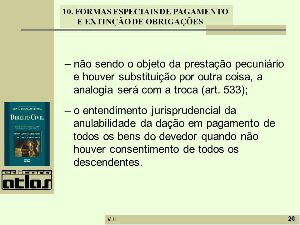 – não sendo o objeto da prestação pecuniário e houver substituição por outra coisa, a analogia será com a troca (art. 533);