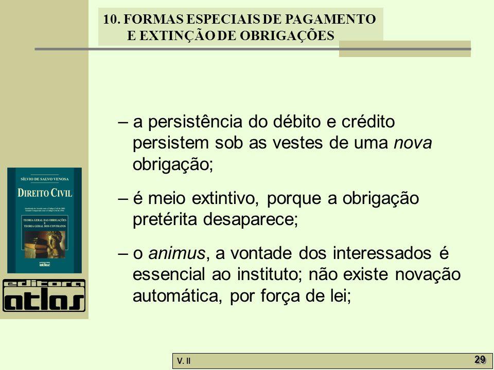 – a persistência do débito e crédito persistem sob as vestes de uma nova obrigação;