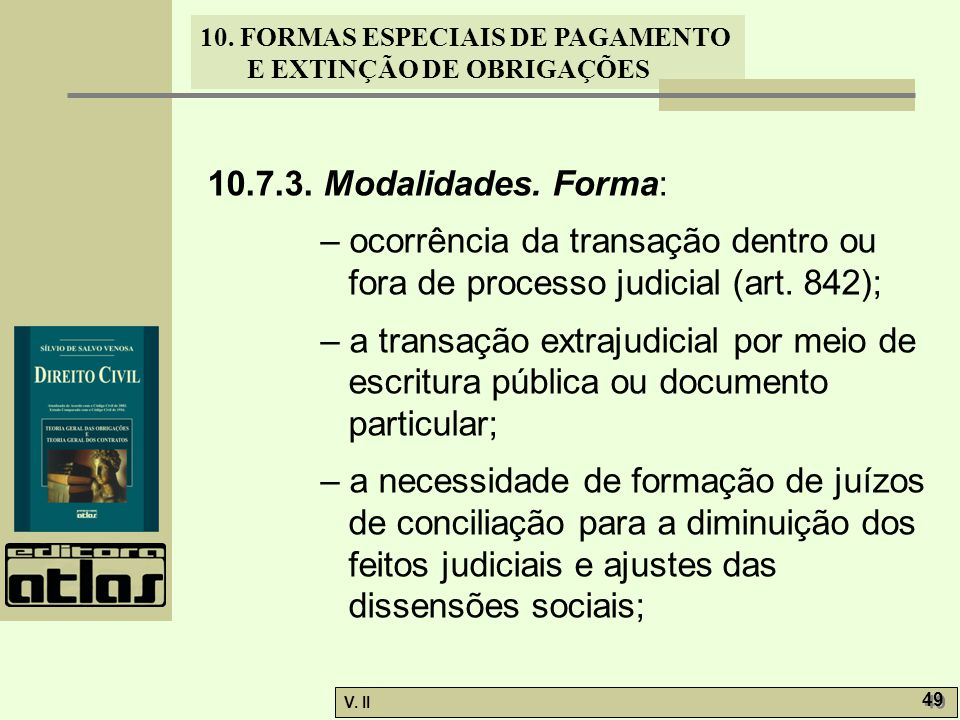 10.7.3. Modalidades. Forma: – ocorrência da transação dentro ou fora de processo judicial (art. 842);