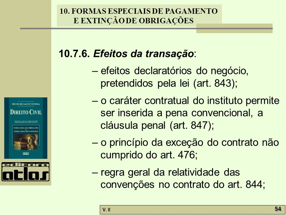 10.7.6. Efeitos da transação: – efeitos declaratórios do negócio, pretendidos pela lei (art. 843);