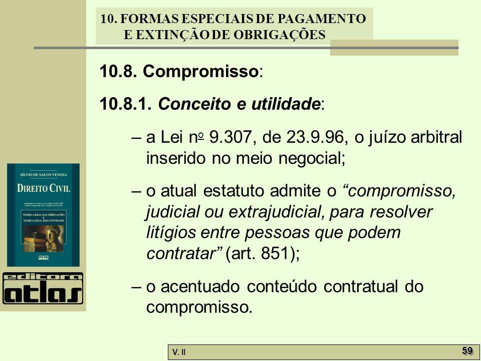 10.8. Compromisso: 10.8.1. Conceito e utilidade: – a Lei no 9.307, de 23.9.96, o juízo arbitral inserido no meio negocial;