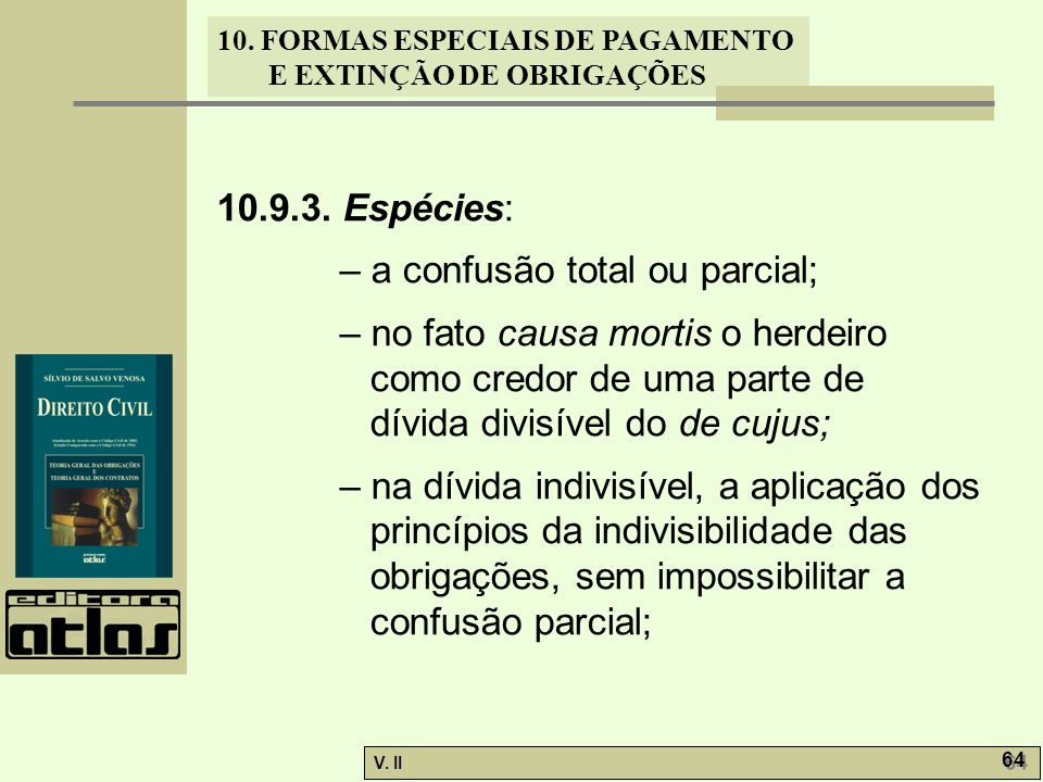 10.9.3. Espécies: – a confusão total ou parcial; – no fato causa mortis o herdeiro como credor de uma parte de dívida divisível do de cujus;