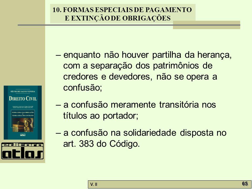 – enquanto não houver partilha da herança, com a separação dos patrimônios de credores e devedores, não se opera a confusão;