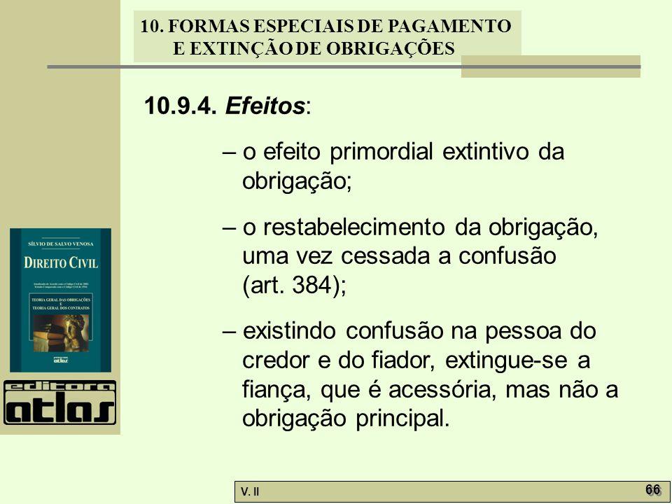 10.9.4. Efeitos: – o efeito primordial extintivo da obrigação; – o restabelecimento da obrigação, uma vez cessada a confusão (art. 384);