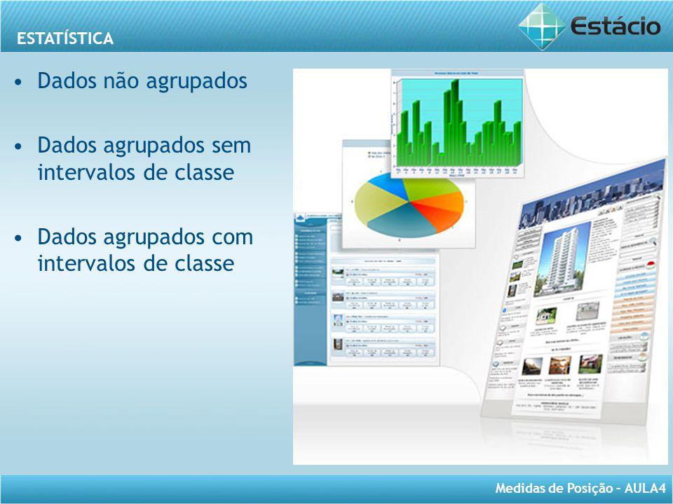 Dados não agrupados Dados agrupados sem intervalos de classe.