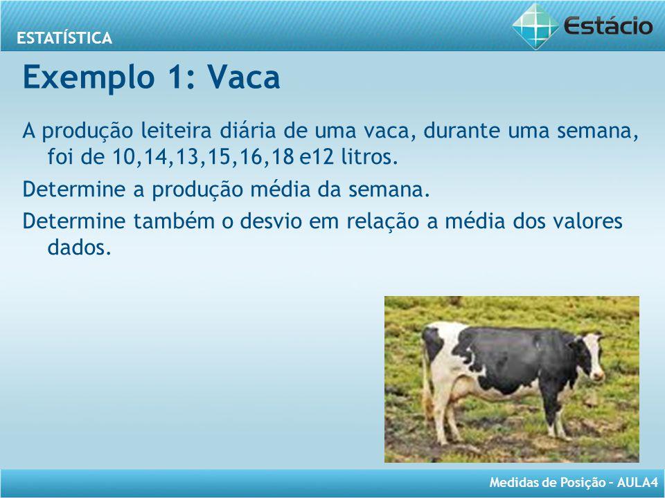 Exemplo 1: Vaca A produção leiteira diária de uma vaca, durante uma semana, foi de 10,14,13,15,16,18 e12 litros.