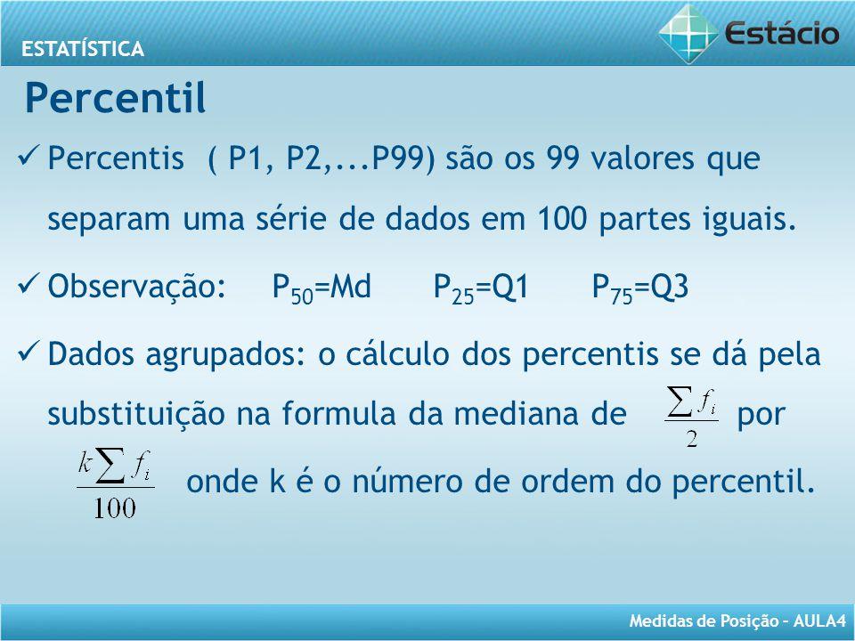 Percentil Percentis ( P1, P2,...P99) são os 99 valores que separam uma série de dados em 100 partes iguais.