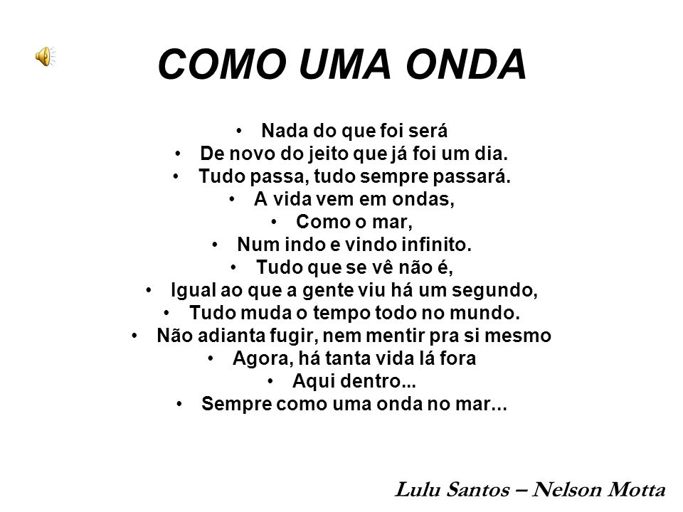 COMO UMA ONDA Lulu Santos – Nelson Motta Nada do que foi será