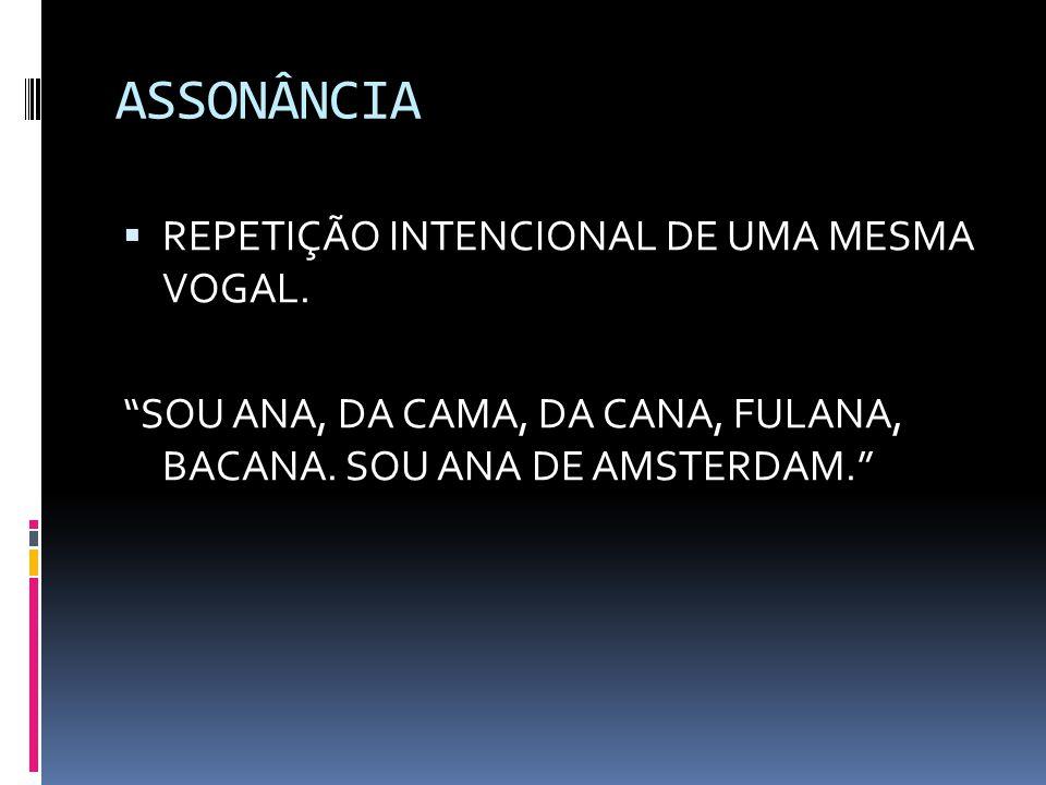 ASSONÂNCIA REPETIÇÃO INTENCIONAL DE UMA MESMA VOGAL.