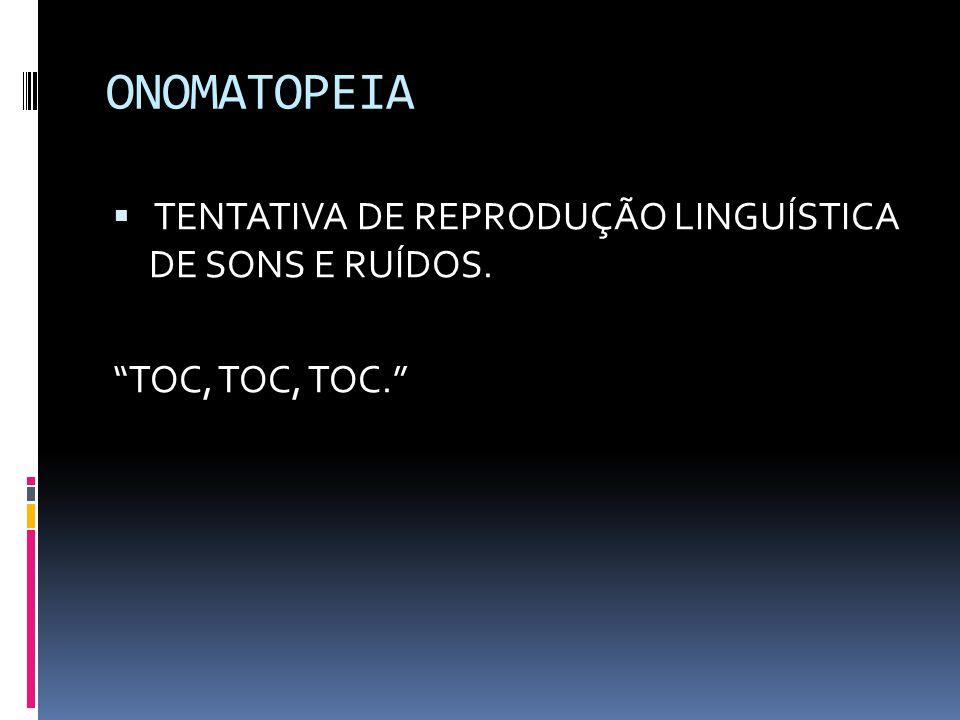 ONOMATOPEIA TENTATIVA DE REPRODUÇÃO LINGUÍSTICA DE SONS E RUÍDOS.
